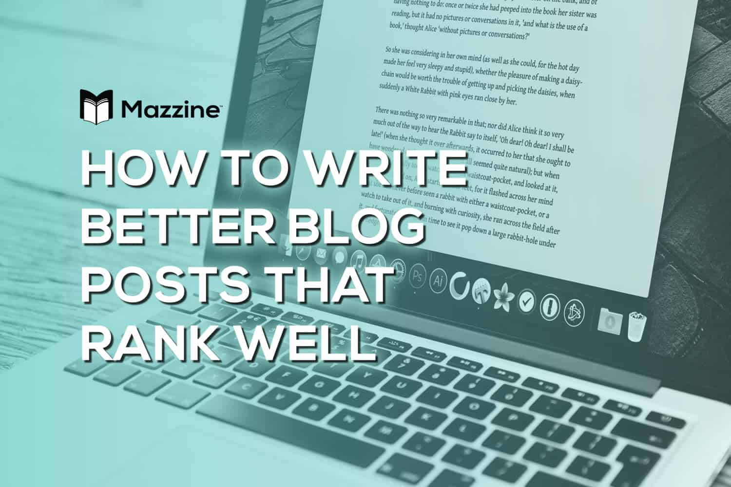 How to Write Better Blog Posts That Rank Well