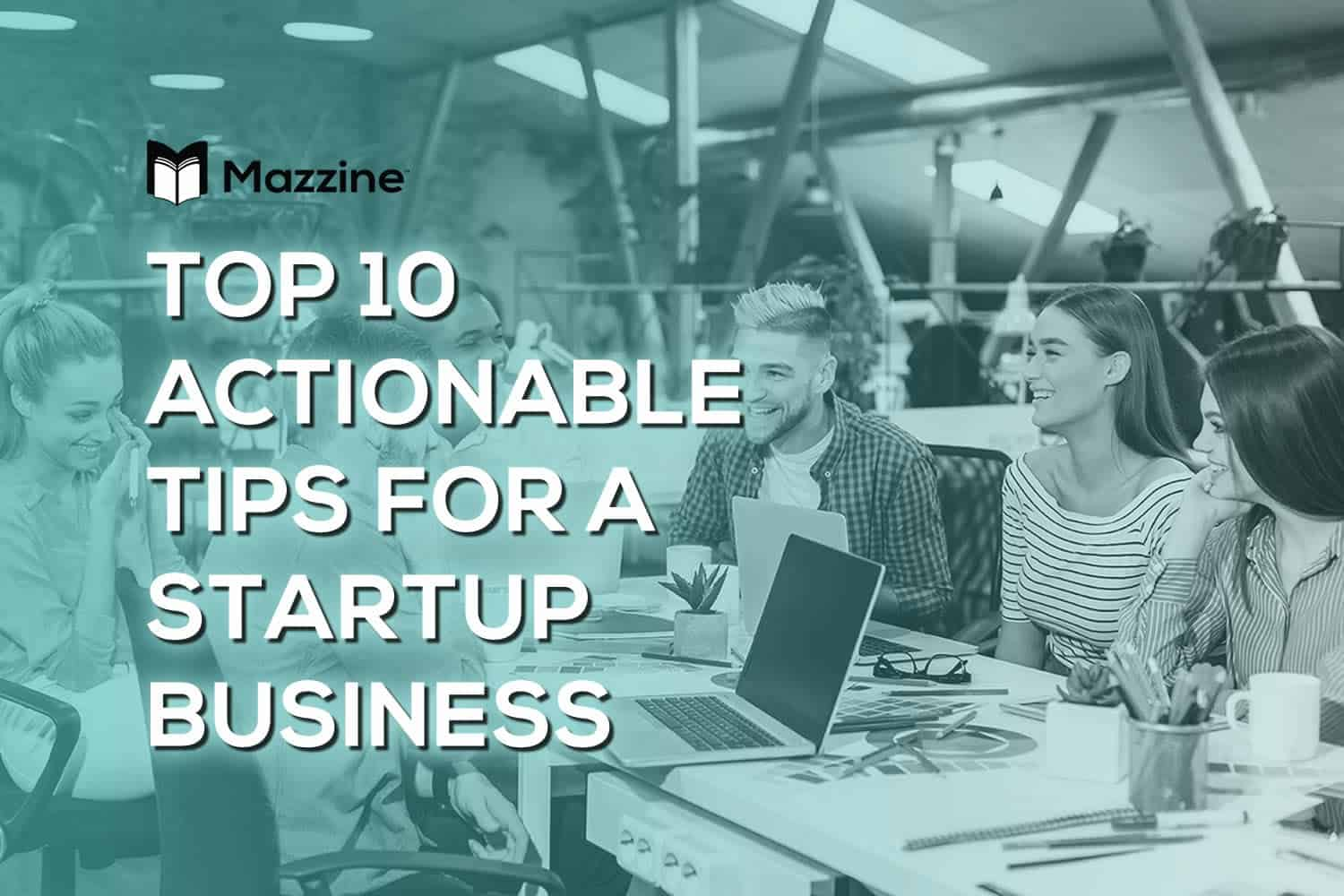 Top 10 Actionable Tips for a Successful Startup Business