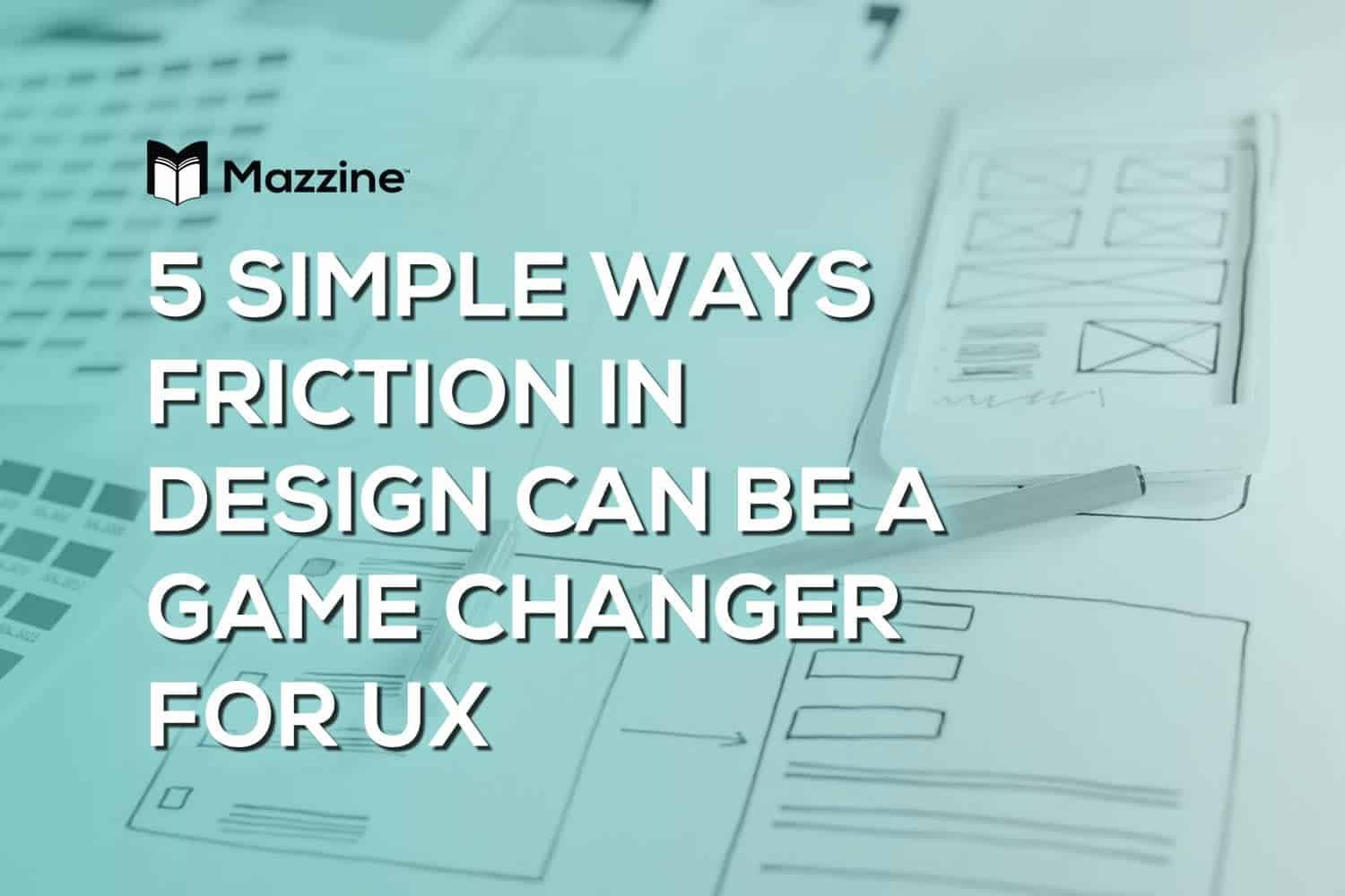 5 Simple Ways Friction in Design Can Be A Game-Changer For UX