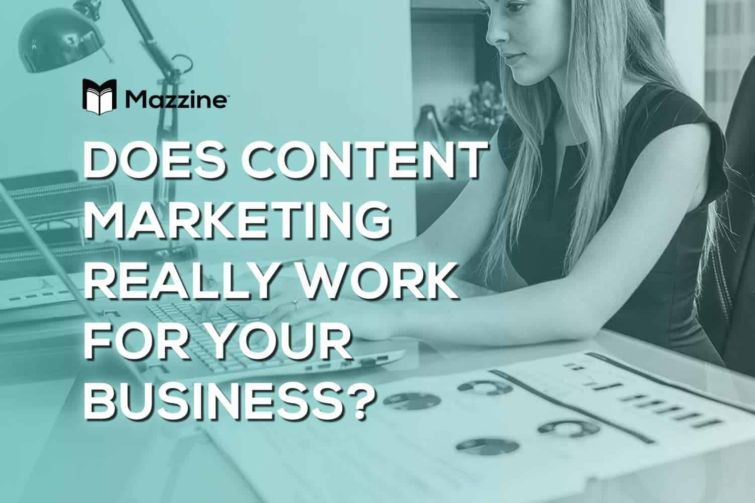 Does Content Marketing Really Work For Your Business
