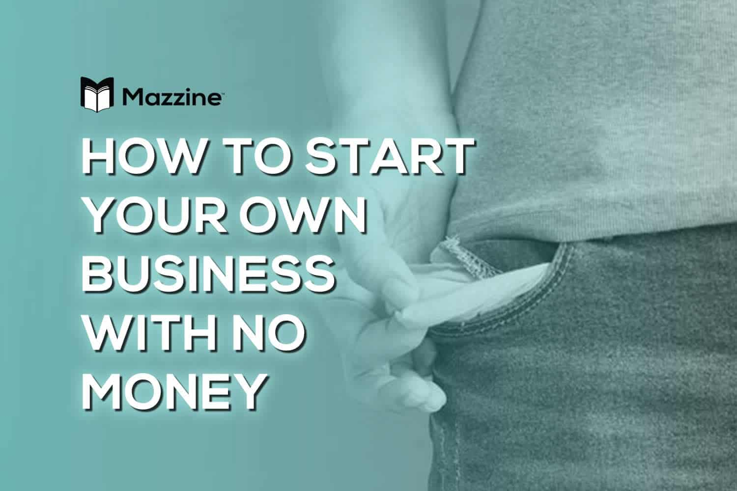 How to Start Your Own Business With No Money