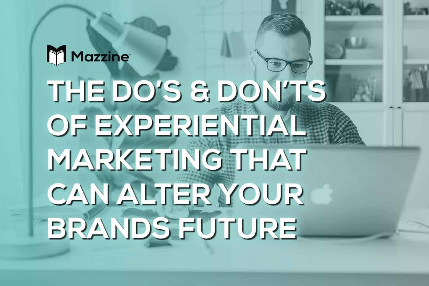 The Do's and Don'ts of Experiential Marketing That Can Alter Your Brand's Future