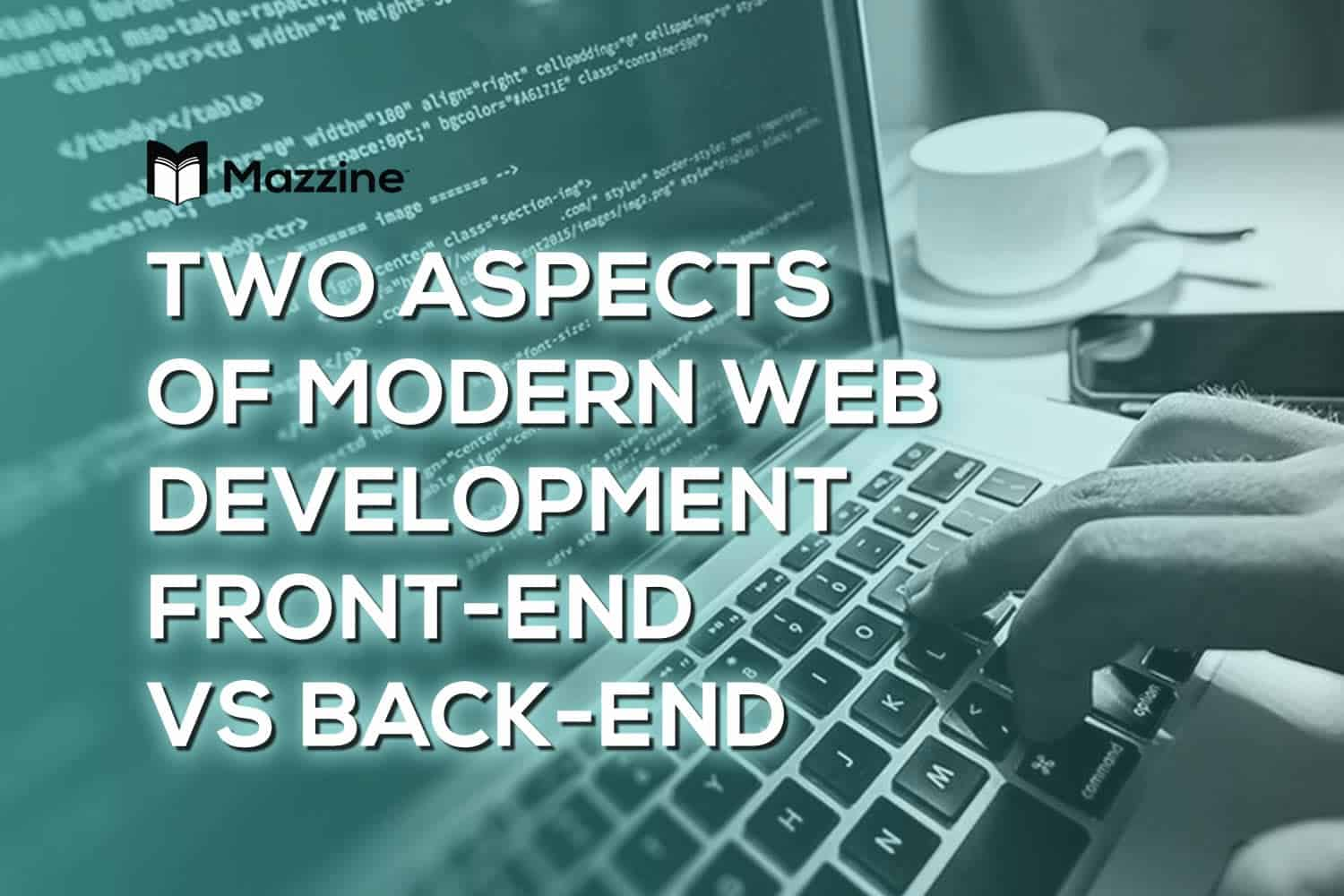 Two Aspects of Modern Web Development – Back-End Vs Front-End