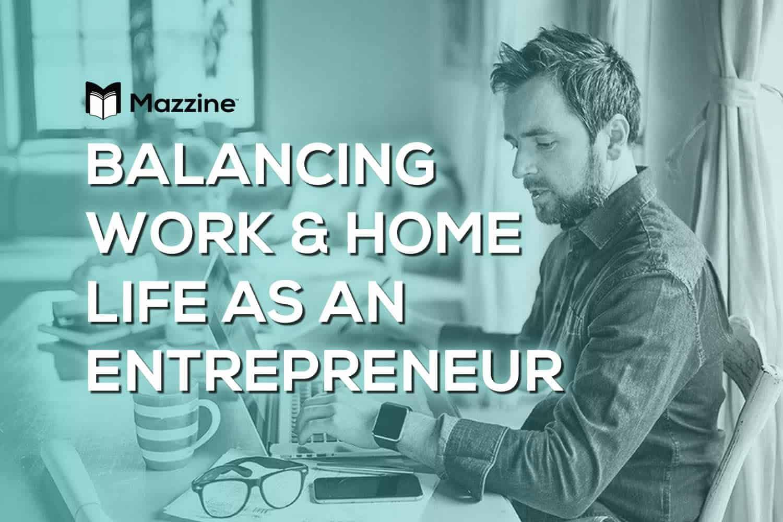 Balancing Work and Home Life as an Entrepreneur