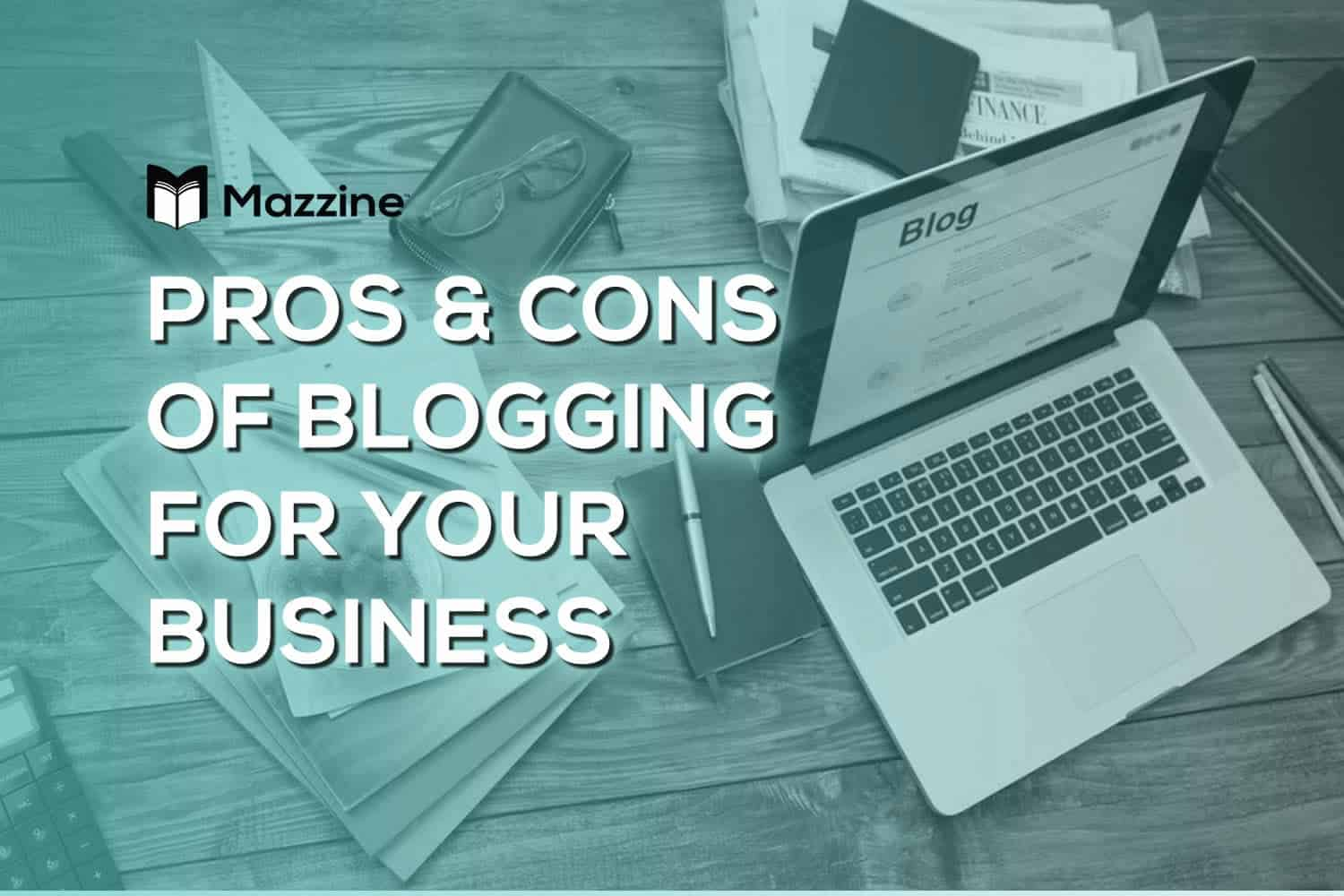 Pros and Cons of Blogging for Your Business